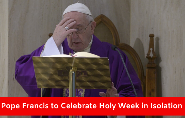 Pope Francis to Celebrate Holy Week in Isolation