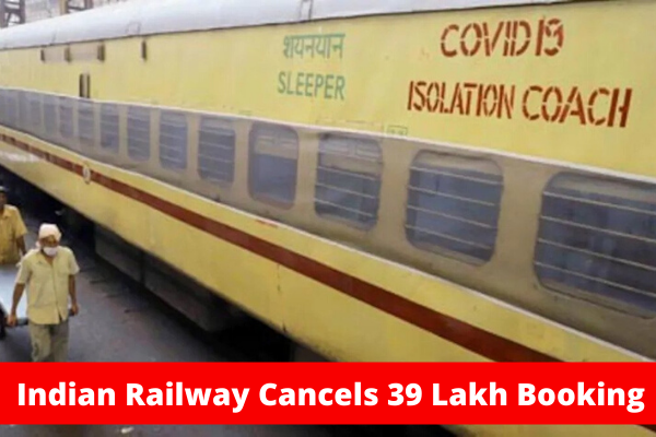 Indian Railway Cancels 39 Lakh Booking
