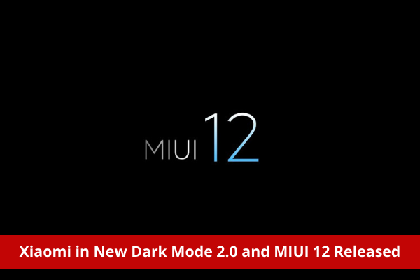 Xiaomi in New Dark Mode 2.0 and MIUI 12 Released